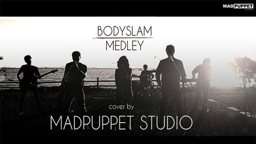 มันยอดมาก! Medley Bodyslam แบบนี้โดยคนไทย